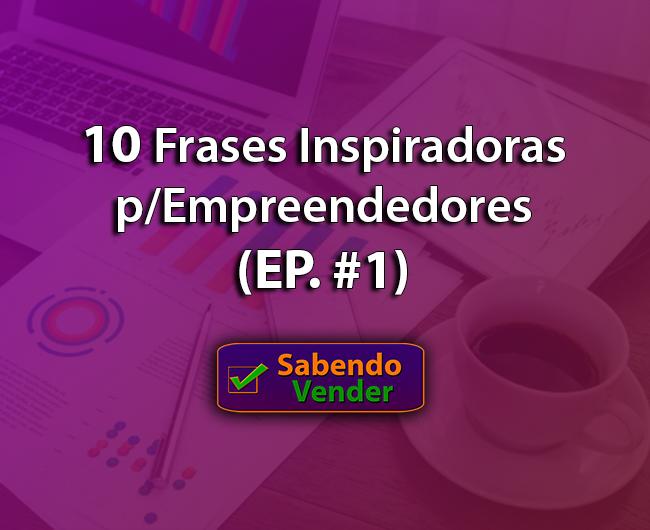 10 Frases Inspiradoras para Empreendedores (EP.#1)
