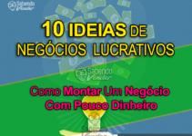 10 Ideias De Negócios Lucrativos: Como Montar Um Negócio Lucrativo Com Pouco Dinheiro