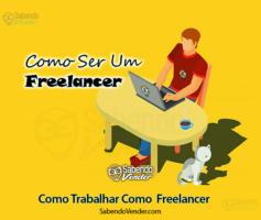 Como Trabalhar Como  Freelancer: Dicas de Como Ser Um Freelancer